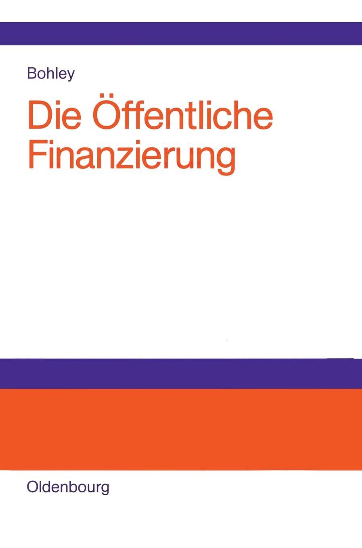 Die öffentliche Finanzierung: Steuern, Gebühren und öffentliche Kreditaufnahme Einführung Gebundenes Buch – 26. März 2003 Peter Bohley De Gruyter Oldenbourg 3486273744 Volkswirtschaft