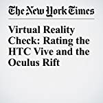 Virtual Reality Check: Rating the HTC Vive and the Oculus Rift | Brian X. Chen