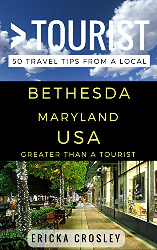 Greater Than a Tourist – Bethesda Maryland United States: 50 Travel Tips from a Local