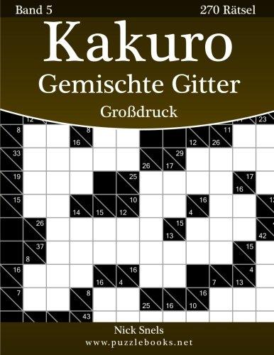 Kakuro Gemischte Gitter Großdruck - Band 5-270 Rätsel Taschenbuch – Großdruck, 20. März 2015 Nick Snels 1508965587 Games/Puzzles Logic & Brain Teasers