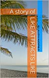 img - for Like Attracts Like: A story of book / textbook / text book