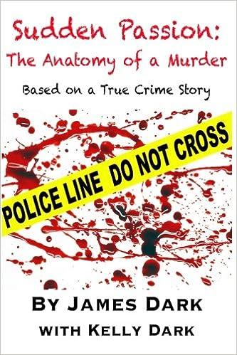 Sudden Passion The Anatomy Of A Murder James W Dark Kelly Dark