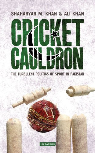 Cricket Cauldron: The Turbulent Politics of Sport in Pakistan