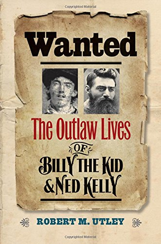Wanted: The Outlaw Lives of Billy the Kid and Ned Kelly (The Lamar Series in Western History)