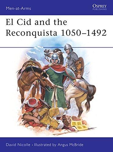 El Cid and the Reconquista 1050-1492 (Men-At-Arms, No 200)