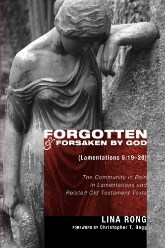 Download Forgotten and Forsaken by God (Lamentations 5:1920): The Community in Pain in Lamentations and Related Old Testament Texts ebook