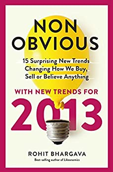 The 2013 Non-Obvious Trend Report: 15 Surprising New Trends Changing  How We Buy, Sell or Believe Anything (The Non-Obvious Trend Report) by [Bhargava, Rohit]