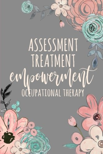 Assessment Treatment Empowerment Occupational Therapy: Occupational Therapy Notebook / Occupational Therapy Gifts / 6x9 Journal - Putting the FUN in ... Planning, Occupational Therapist Gifts