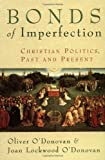 img - for Bonds of Imperfection: Christian Politics, Past and Present by Oliver O'Donovan (2003-12-01) book / textbook / text book