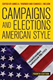 Campaigns and Elections American Style, Thurber, James A. and Nelson, Candice J., 0813348358