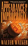 The Appearance of Impropriety, Walter Walker, 0671740431