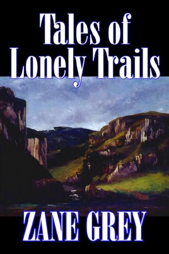 Tales of Lonely Trails by Zane Grey, Biography & Autobiography, Literary, History PDF
