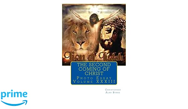 The Second Coming Of Christ Photo Essay Volume  Christopher  The Second Coming Of Christ Photo Essay Volume  Christopher Alan  Byrne  Amazoncom Books