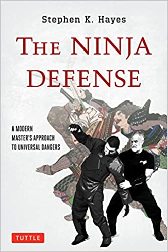 The Ninja Defense A Modern Master S Approach To Universal Dangers Dvd Included Hayes Stephen K 9784805312117 Books