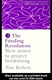 Funding Revolution : New Routes to Project Fundraising, Roberts, Tom, 0750708212