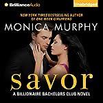 Savor: Billionaire Bachelors Club, Book 3   Monica Murphy