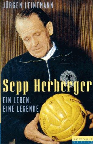 Sepp Herberger. Ein Leben, eine Legende