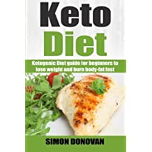 Keto Diet: Ketogenic Diet guide for beginners to lose weight and burn body-fat fast