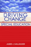 Driving Change in Special Education, James J. Gallagher, 1557667039