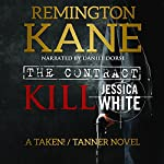 The Contract - Kill Jessica White: A Taken!/Tanner Novel, Volume 1 | Remington Kane