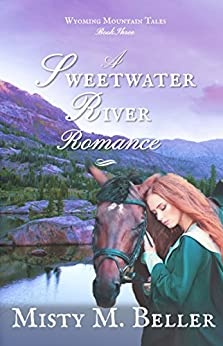 A Sweetwater River Romance (Wyoming Mountain Tales Book 3) by [Beller, Misty M.]