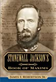 Stonewall Jackson's Book of Maxims, James Robertson  Jr., 1581824858