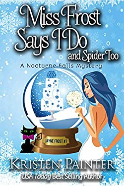 Miss Frost Says I Do: A Nocturne Falls Mystery (Jayne Frost Book 7)