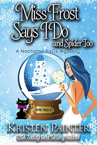 Miss Frost Says I Do: A Nocturne Falls Mystery (Jayne Frost Book 7) by [Painter, Kristen]