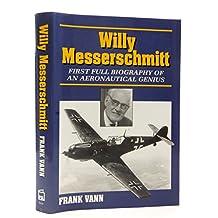 Willy Messerschmitt: First Full Biography of an Aeronautical Genius