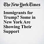 Immigrants for Trump? Some in New York Are Showing Their Support | Liz Robbins