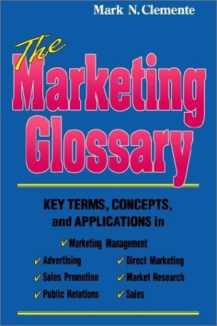 Marketing Glossary Key Terms, Concepts and Applications by Clemente, Mark N. [clementebooks,2002] [Paperback]