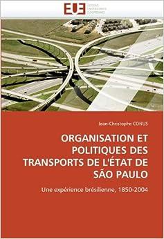 Book ORGANISATION ET POLITIQUES DES TRANSPORTS DE L'??TAT DE S??O PAULO: Une exp??rience br??silienne, 1850-2004 by Jean-Christophe CONUS (2011-01-14)