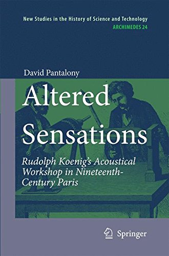 Altered Sensations: Rudolph Koenig's Acoustical Workshop in Nineteenth-Century Paris (Archimedes)