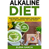 Alkaline Diet: Soup Recipes: Supercharge Your Health, Beat Inflammation, and Lose Weight! (Alkaline Diet, Clean Eating Book 1)