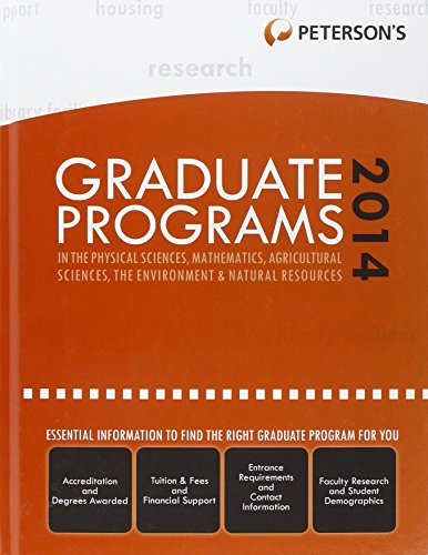 Graduate Programs in the Physical Sciences, Mathematics, Agricultural Sciences, the Environment & Natural Resources 2014 (Grad 4) (Peterson's Graduate Programs in the Physical Sciences, Mathe)