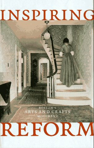 Inspiring Reform: Boston's Arts and Crafts Movement
