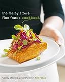The Lesley Stowe Fine Foods Cookbook