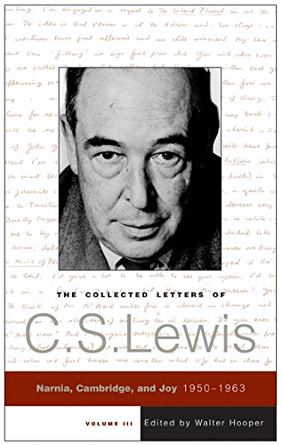 The Collected Letters of C. S. Lewis, Volume lll: Narnia, Cambridge, and Joy 1950-1963