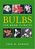 Bulbs for Warm Climates, Thad M. Howard, 0292731264