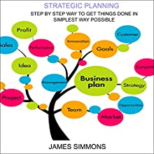 Strategic Planning: Step by Step Way to Get Things Done in Simplest Way Possible Audiobook by JAMES SIMMONS Narrated by Pete Beretta
