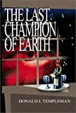 Last Champion of Earth, Donald Templeman, 0595744931