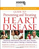 American Medical Association Guide to Preventing and Treating Heart Disease, Martin S. Lipsky and Marla Mendelson, 0471750247