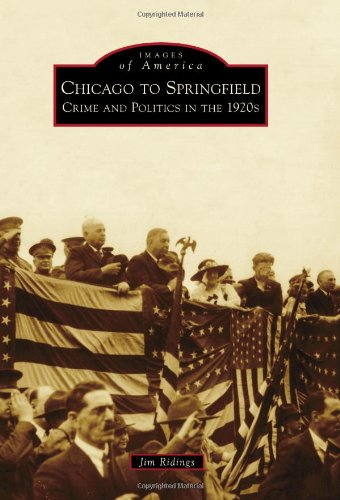 Chicago to Springfield: Crime and Politics in the 1920s (Images of (Gangsters In 1920s)