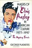 Images of Elvis Presley in American Culture, 1977-1997, George Plasketes, 1560249102