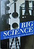 Big Science : The Growth of Large-Scale Research, , 0804718792