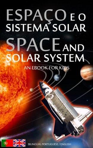 ESPAÇO e o SISTEMA SOLAR/SPACE and SOLAR SYSTEM - Bilingual Portuguese/English - An eBook for kids (Livro Infantil - Bilingue Inglês Português de Portugal 1) (English Edition)