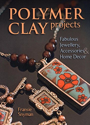 Polymer Clay Projects: Fabulous Jewellery, Accessories, & Home Decor ()