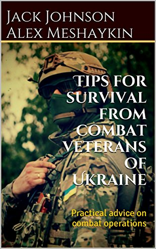 Tips for survival from combat veterans of Ukraine: Practical advice on combat operations by [Johnson, Jack]