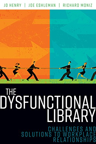The Dysfunctional Library: Challenges and Solutions to Workplace Relationships by American Library Association