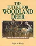 The Future for Woodland Deer, Roger McKinley, 1853109738